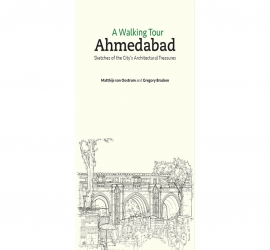 A Walking Tour: Ahmedabad: Sketches Of The Citys Architectural Treasures