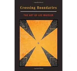 Crossing Boundaries: The Art Of Lee Waisler